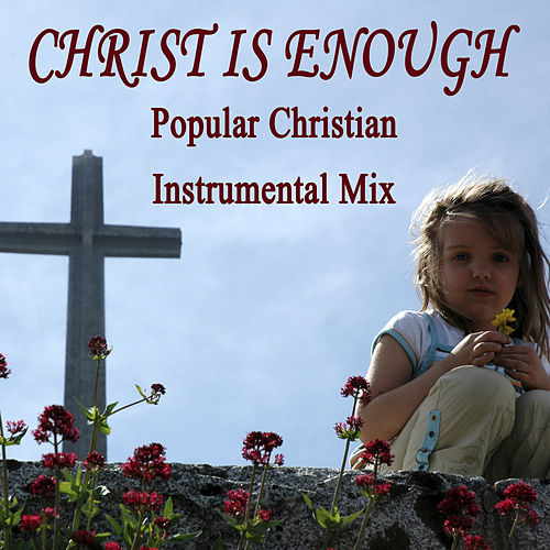 Christ Is Enough - Popular Christian Instrumental Mix by The O'Neill Brothers Group