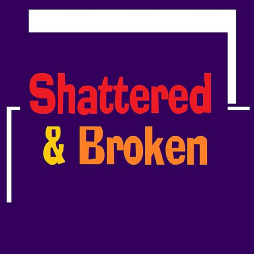 Shattered and Broken by The Real Adonis