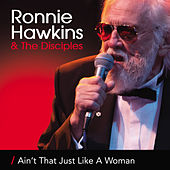 Ain't That Just Like A Woman by Ronnie Hawkins