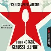 Guten Morgen, Genosse Elefant (Ungekürzt) by Christopher Wilson