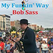My Funkin' Way by Bob Sass