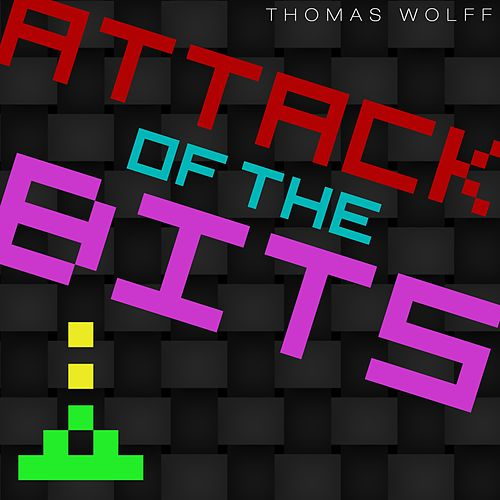 Attack of the Bits by Thomas Wolff