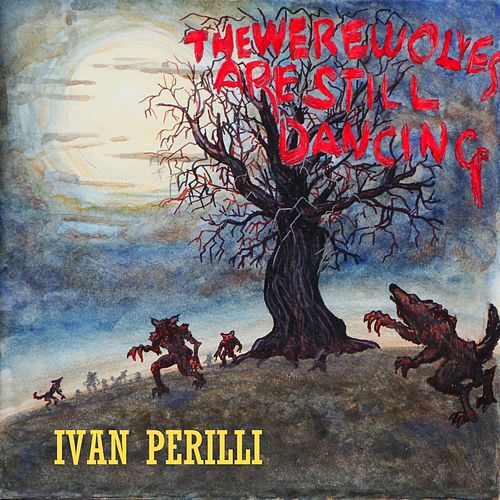 The Werewolves Are Still Dancing by Ivan Perilli
