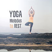 Yoga Melodies to Rest von Lullabies for Deep Meditation