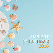 Ambient Chillout Beats 2018 von Chill Out
