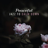 Peaceful Jazz to Calm Down by Relaxing Piano Music