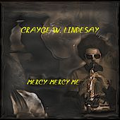 Mercy Mercy Me by Crayge W. Lindesay