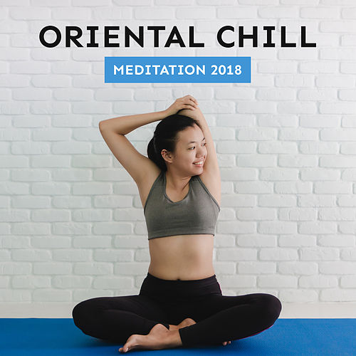 Oriental Chill Meditation 2018 by Native American Flute