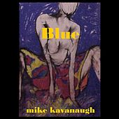 Blue by Mike Kavanaugh