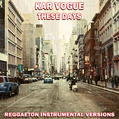 These Days (Reggaeton Instrumental Versions [Tribute To Rudimental]) by Kar Vogue