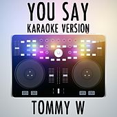You Say (Karaoke Version) [Originally Performed by Lauren Daigle] by Tommy W
