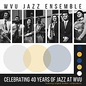 Celebrating 40 Years of Jazz at W.V.U. de West Virginia University Jazz Ensemble