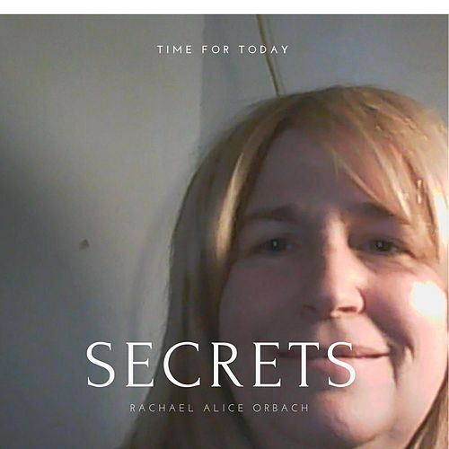 Secrets Time for Today by Rachael Alice Orbach