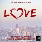 Love- Main Theme - From Netflix by Geek Music