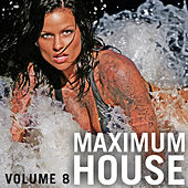 Maximum House, Vol. 8 by Various Artists