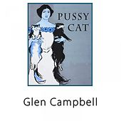 Pussy Cat by Glen Campbell
