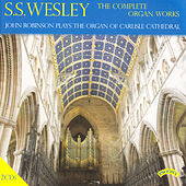The Complete Organ Works of S. S. Wesley / Organ of Carlisle Cathedral by John Robinson