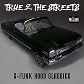 True 2 the Streets: G-Funk Hood Classics by Various Artists