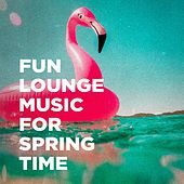 Fun Lounge Music For Spring Time by Various Artists