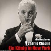 Ein könig in New York (Original Motion Picture Soundtrack) von Charlie Chaplin (Films)