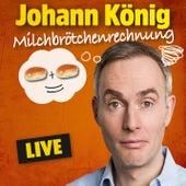 Milchbrötchenrechnung (Live) von Johann König