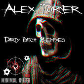 Dirty Bitch Remixes by Alex Turner