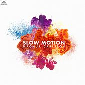 Slow Motion by Magnus Carlsson