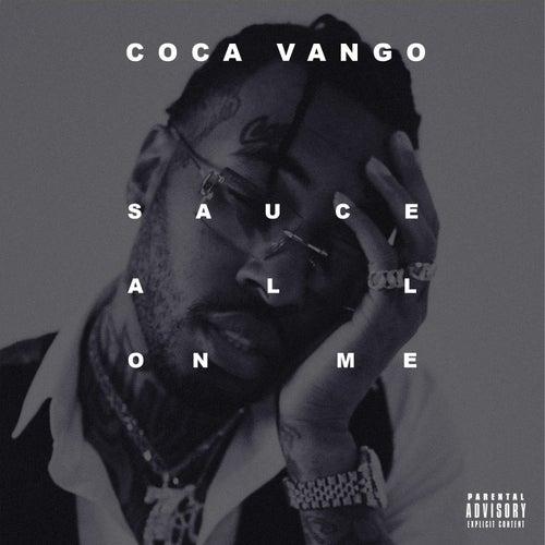 Sauce All On Me by Coca Vango