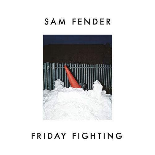 Friday Fighting by Sam Fender
