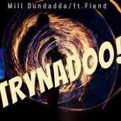 Trynadoo! by Mill Dundadda