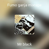 Fumo ganja mixtape de Mr Black