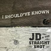 I Should've Known by JD & The Straight Shot