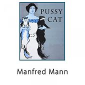 Pussy Cat by Manfred Mann