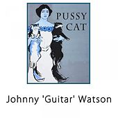 Pussy Cat von Johnny 'Guitar' Watson