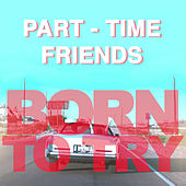 Born to Try (Alternative Version) de Part-Time Friends