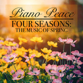 Four Seasons: The Music of Spring by Piano Peace