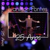 Ivanilson Pontes, 25 Anos (Ao Vivo) de Ivanilson Pontes