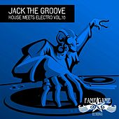 Jack the Groove - House Meets Electro, Vol. 10 by Various Artists
