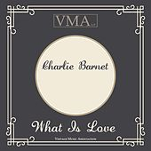 What Is Love by Charlie Barnet