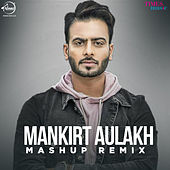 Mankirt Aulakh Mashup (Remix) - Single by Mankirt Aulakh
