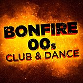 Bonfire: 00s Club & Dance de Various Artists