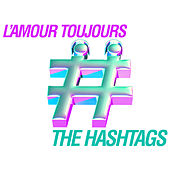 L'Amour Toujours by Hashtags