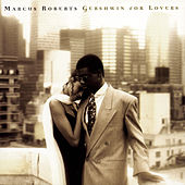Gershwin For Lovers by Marcus Roberts