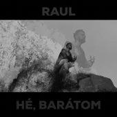 Hé, Barátom de Raul
