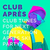 Club Après: Club Tunes for Next Generation Après Ski Partys von Various Artists