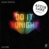 Do It Tonight (Aston Lane Remix) by Cedric Gervais