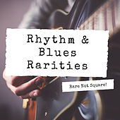 Rare Not Square! - Rhythm & Blues Rarities by Various Artists