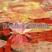 73 Spiritual Chakra Tracks von Lullabies for Deep Meditation