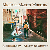 Austinology - Alleys of Austin by Michael Martin Murphey