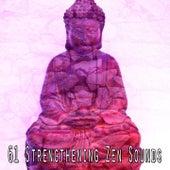 61 Strengthening Zen Sounds von Music For Meditation